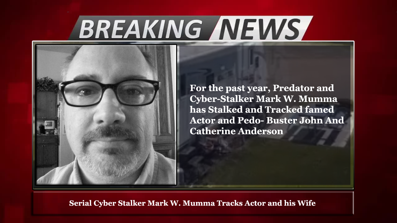 CYBER-STALKER MARK MUMMA – TRACKING FAMED ACTOR AND WIFE