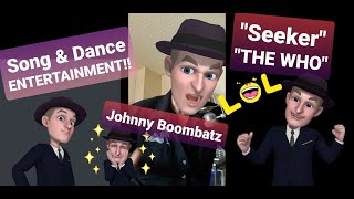 Johhny Boombatz, Seeker by The Who.