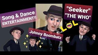 Johhny Boombatz, Seeker by The Who.